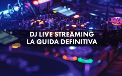 Streaming DJ set: una guida completa